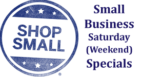 Small Business Saturday & Weekend Specials