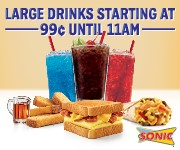 Sonic Large Drinks 99 cents Until 11am